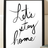 Motivational Inspiring Print Let's Stay Home Quote Art Print Handwritten Script Calligraphy Typography Home Decor Wall Art Poster