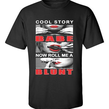 Cool Story Babe Now Roll Me a Blunt 420 Weed Smoker joint T-Shirt