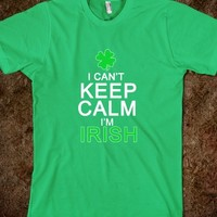 I CANT KEEP CALM IM IRISH FUNNY ANT KEEP CALM ST PATRICKS DAY SHIRT