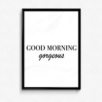 Good Morning Gorgeous Print, Bedroom Decor, Newly Weds Decor, Gift for Girlfriend, Gift for Her, Typography Print, Wall Art, Home Decor