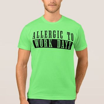 Allergic to Work Days Funny Office Worker T Shirt
