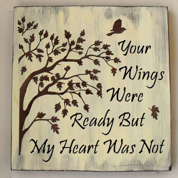 Your Wings Were Ready But My Heart Was Not Wooden Memorial Sign