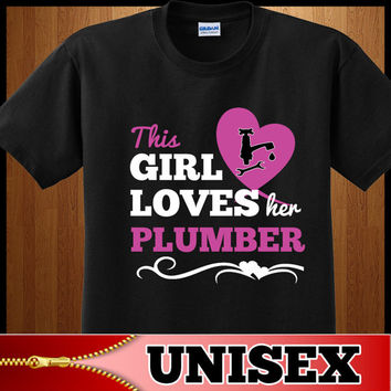 Plumber t shirt. This Girl Loves Her Plumber.  Awesome plumber shirt gift idea for someone in love with her plumber.