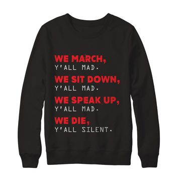 We March. Y'all Mad. We Sit Down, Y'all Mad. We Die, Y'all Silent Sweatshirt
