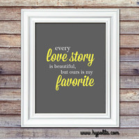 Every Love Story is Beautiful but Ours is My Favorite 8x10 Print - Wedding, Anniversary, Girlfriend Gift, Boyfriend Gift, Gift for Wife