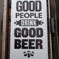 Letterpress poster good people drink good beer. Limited edition of 250 signed and numbered.