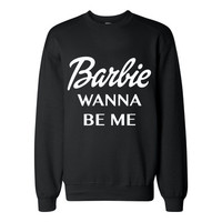 """Barbie Wanne Be Me"" Crewneck Sweatshirt from ShopWunderlust"