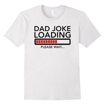Mens Dad Joke Loading Please Wait... Tee Shirt