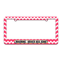 Warning Driver Has ADHD - Funny - License Plate Tag Frame - Pink Chevrons Design
