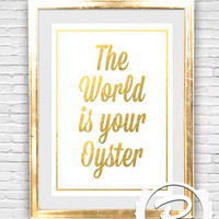 Quote Wall Art Print , The World is Your Oyster, Faux gold foil print, Inspirational travel quote, Typographic Art Quote, INSTANT DOWNLOAD