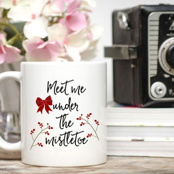 Meet Me Under the Mistletoe Mug / Romantic Christmas Mug / Free Gift Wrap Upon Request / 11 or 15 oz Mug