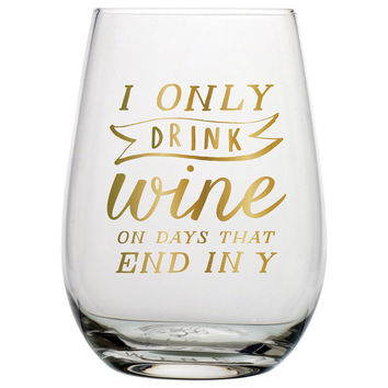 "SLANT COLLECTIONS STEMLESS WINE GLASS ""ONLY DRINK WINE ON DAYS THAT END IN Y"""