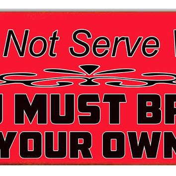 We Don't Serve Women Bring Your Own Bar Reproduction Sign 6″x18″