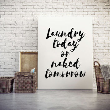 Laundry Room Art U0027u0027Laundry Today Or Naked Tomorrowu0027u0027 Funny Quote Laundry  Sign Part 49