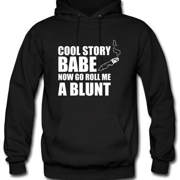 cool story babe roll a bluntd Hoodie