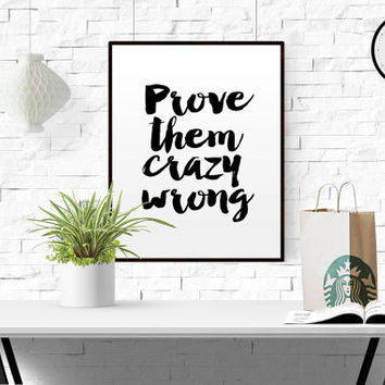 "SUCCESS QUOTE ""Prove them crazy"" wrong funny quote inspiring print typography print home decor motivational digital poster Gym Quote FITNESS"