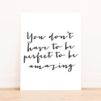 "PRINTABLE Art ""You Don't Have To Be Perfect To Be Amazing"" Typography Art Print Inspirational Quote Motivational Quote Black and White"