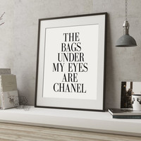 The Bags under my eyes are chanel poster print printable art typography art digitalprint chanel quote typgraphy quote prints and quotes