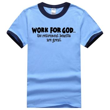 Work For God The Retirement Benefits Are Great Letters Printed Funny Men Ringer Tee Shirt 2017 Summer 100% Cotton t Shirts Men