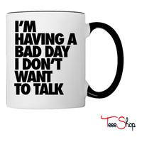 I'm Having A Bad Day Don't Talk To Me Coffee & Tea Mug