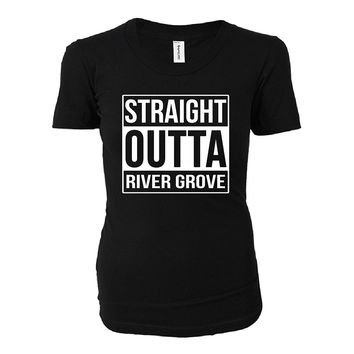 Straight Outta River Grove City. Cool Gift - Ladies T-shirt