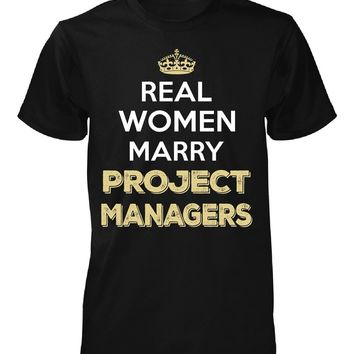 Real Women Marry Project Managers. Cool Gift - Unisex Tshirt