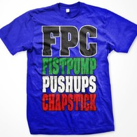 FPC, Fistpump, Pushups, Chapstick Mens T-shirt, Big and Bold Funny Statements Tee Shirt