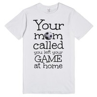 Soccer t shirt Your Mom called you left your game at home-T-Shirt