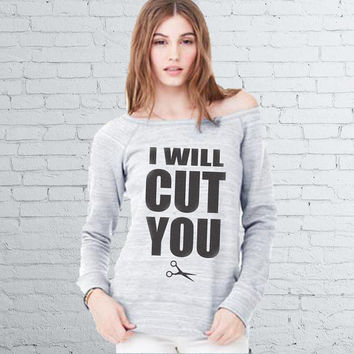 Hairdresser/Stylist Sweatshirt - I Will Cut You