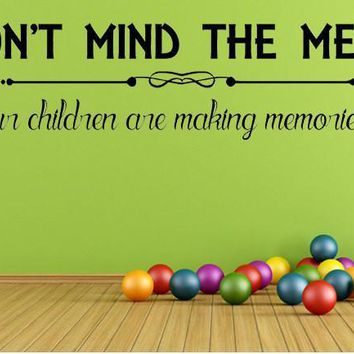 Don't Mind The Mess Our Children Are Making Memories Vinyl Wall Decal