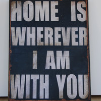 "Home is wherever I am with you.  Print mounted on Tin 12"" x 16"""