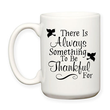 There Is Always Something To Be Thankful For Inspiration Motivation Typography 15 oz Coffee Tea Mug Dishwasher Microwave Safe