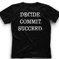 DECIDE COMMIT SUCCEED!! T-Shirt -Decide Commit Succeed Graphic -T