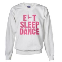 EAT SLEEP DANCE Sweatshirt on CafePress.com