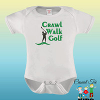 Crawl Walk Golf EMBROIDERED Baby Bodysuit Baby Boy Baby Girl or Toddler Tee