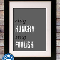 Stay Hungry, Stay Foolish 8x10 Print - Steve Jobs Quote - Motivational & Inspirational Sign