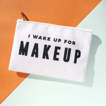 I Wake Up For Makeup Makeup Bag, Makeup Pouch, Custom Bag (More Colors)