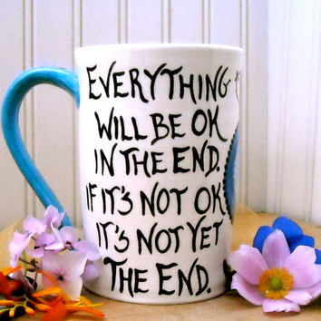 Large Coffee Mug - Everything Will Be OK In The End - Whimsical Inspirational Painted Flowers, Birds John Lennon Quote It's All OKAY Tea Cup