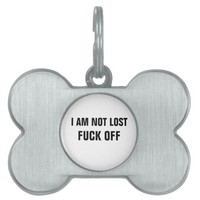 I am not lost fuck off dog tag