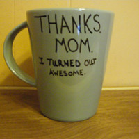 Coffee/Tea/Cup/Mug/Custom/Personalized/Dishwasher safe/Thanks, mom. I turned out awesome./Mother's Day gift