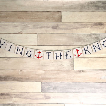 Bachelorette Party Decoration Banner - Bridal Shower - Nautical Wedding - Tying the Knot