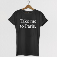 Take Me To Paris Relaxed Fit Tshirt, Celebrity tee, t-shirt, Graphic tees for women, Mens Graphic Tshirt, Kids Graphic Tshirt