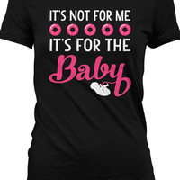 Funny Pregnancy Shirt Gifts For Expecting Mothers Maternity T-Shirt It's Not For Me It's For The Baby T Shirt Joke Ladies Tee MD-363