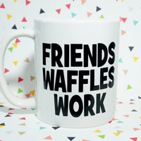 FRIENDS WAFFLES WORK Coffee Mug / Leslie Knope Mug/ Custom Mug / Waffles Friends Work / Work is Always Third / Parks & Recreation Mug