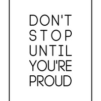 Don't Stop Until You're Proud, Typography Poster, Black and White Poster, Wall Art Poster, Home Decor,  Minimal Wall Art