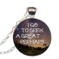 Free shipping I Go to Seek a Great Perhaps Necklace - Looking for Alaska Art Pendant.- John Green Book Quote Charm Necklace