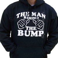 The Man Behind the bump Mens Hooded Sweatshirt hoodie shirt Birthday Anniversary Gift for Dad Husband Father maternity dad to be Fathers day