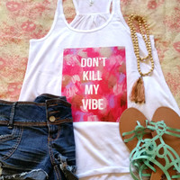 Don't kill my vibe quote racerback tank top for tween girls, teen girls, and ladies