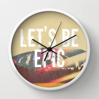 Let's Be Epic Wall Clock by Rachel Burbee