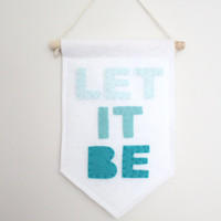 Let It Be Small Wall Hanging . Wall Banner . Wall Flag . Wall Art . Nursery Decor . Gallery Wall